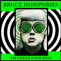Bruce Humphries - I'm Under Your Spell