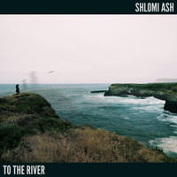 Shlomi Ash - To the River