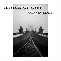 Tasman Edge - Budapest Girl (feat. Ben Botfield)