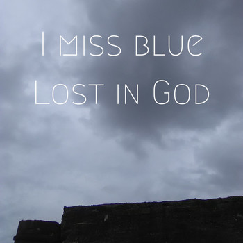 Lost in God - I miss blue