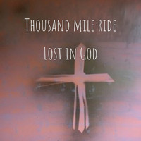 Lost in God - Thousand mile ride