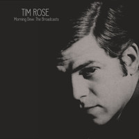Tim Rose - Morning Dew: The Broadcasts