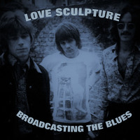 Love Sculpture - Broadcasting The Blues