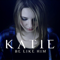 Katie - Be Like Him