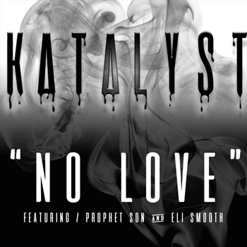 Katalyst - No Love (feat. Eli Smooth & Prophet Son)