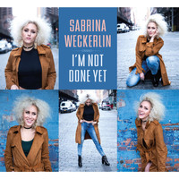 Sabrina Weckerlin - I'm Not Done Yet