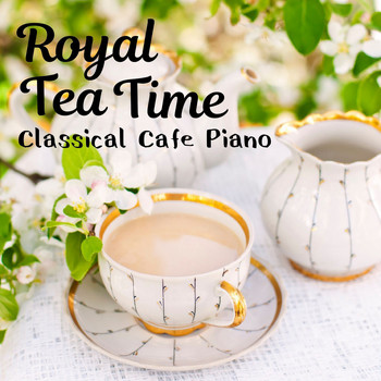 Relaxing Piano Crew - Royal Tea Time - Classical Cafe Piano