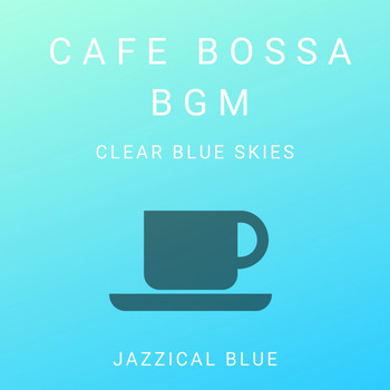 Jazzical Blue - Cafe Bossa BGM - Clear Blue Skies