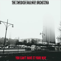The Swedish Railway Orchestra - You Can't Have It Your Way - EP