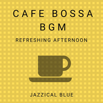 Jazzical Blue - Cafe Bossa BGM - Refreshing Afternoon