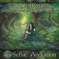 Selkie Anderson - Magical Woodlands (Celtic Harp Songs and Mystical Melodies)