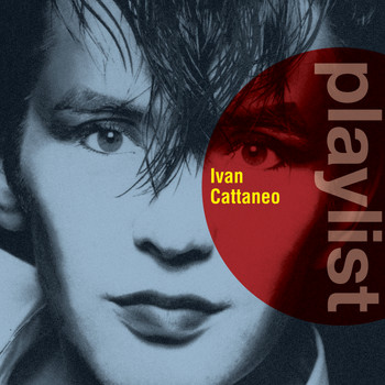 Ivan Cattaneo - Playlist: Ivan Cattaneo