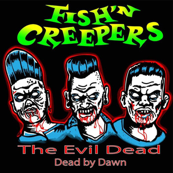 Fish'n Creepers - The Evil Dead (Dead by Dawn) (Explicit)