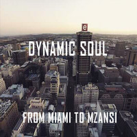 Dynamic Soul - From Miami to Mzansi