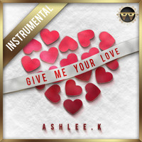 Ashlee.k - Give Me Your Love (Instrumental)