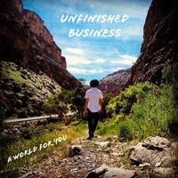 A World For You - Unfinished Business