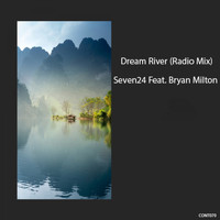Seven24 featuring Bryan Milton - Dream River (Radio Mix)