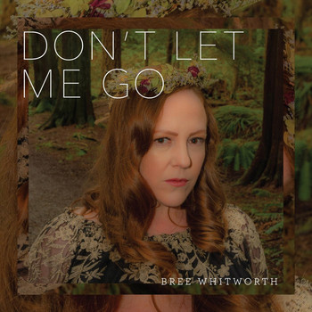 Bree Whitworth - Don't Let Me Go