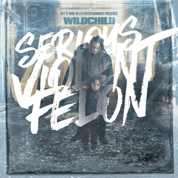 Wild Child - Serious Violent Felon (Explicit)