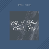Satoki Tobira - All I Know About Jazz