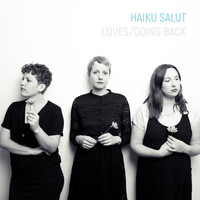 Haiku Salut - Loves / Going Back