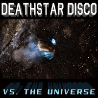 DeathStar Disco - Deathstar Disco Versus the Universe (Explicit)