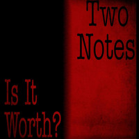 Two Notes - Is It Worth?