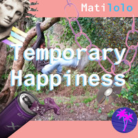 Matilolo - Temporary Happiness