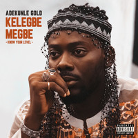 Adekunle Gold - Kelegbe Megbe (Know your level) (Explicit)