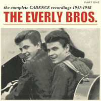 The Everly Brothers - The Complete Cadence Recordings, Part 1; 1957 - 1958