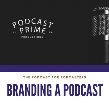 Podcast Prime - Branding Your Podcast