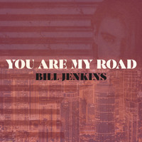 Bill Jenkins - You Are My Road