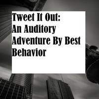 Best Behavior - Tweet It Out
