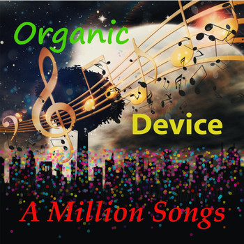 Organic Device - A Million Songs