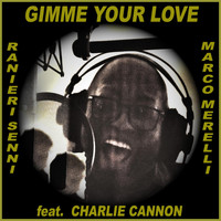 Ranieri Senni & Marco Merelli - Gimme Your Love (feat. Charlie Cannon)
