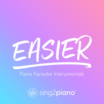 Sing2Piano - Easier (Piano Karaoke Instrumentals)