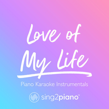 Sing2Piano - Love of My Life (Piano Karaoke Instrumentals)