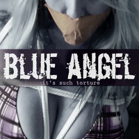 Blue Angel - It's Such Torture