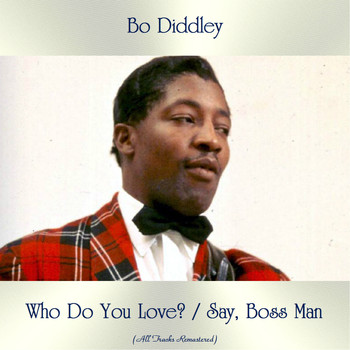 Bo Diddley - Who Do You Love? / Say, Boss Man (All Tracks Remastered)