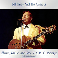 Bill Haley and his Comets - Shake, Rattle And Roll / A. B. C. Boogie (All Tracks Remastered)