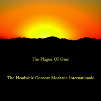 The Headwhiz Consort Moderne Internationale - The Plague of Oran