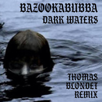 Bazookabubba - Dark Waters (Thomas Blondet Remix)