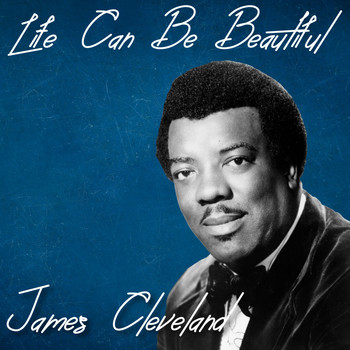 James Cleveland - Life Can Be Beautiful (Explicit)