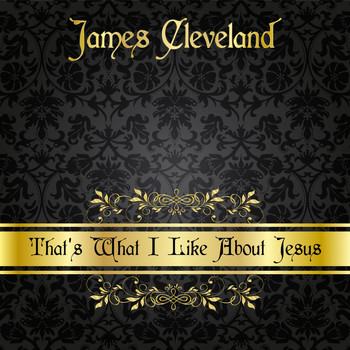 James Cleveland - That's What I Like About Jesus (Explicit)