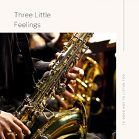 Various Artists - Three Little Feelings
