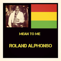Roland Alphonso - Mean to Me