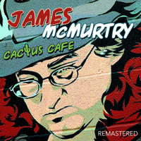 James McMurtry - Cactus Cafe - Remastered (Live: Cactus Cafe, Austin TX 1991)