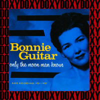 Bonnie Guitar - Only the Moon Man Knows Rare Recordings 1951-1957 (Remastered Version) (Doxy Collection)