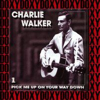 Charlie Walker - Pick Me Up on Your Way Down, Vol.1 (Remastered Version) (Doxy Collection)