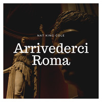 Nat King Cole - Arrivederci Roma
